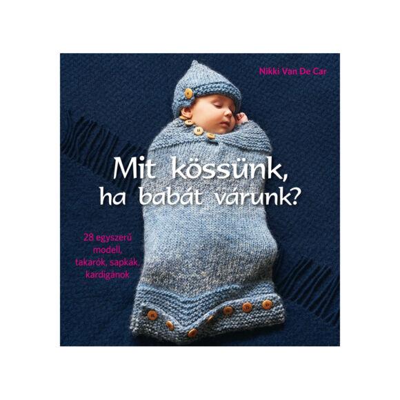 Mit kössünk, ha babát várunk - könyv